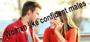 Woman like confident males
